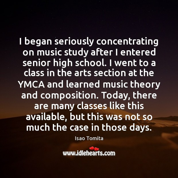 I began seriously concentrating on music study after I entered senior high Image
