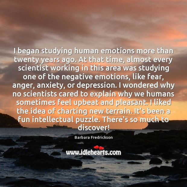 Image, I began studying human emotions more than twenty years ago. At that