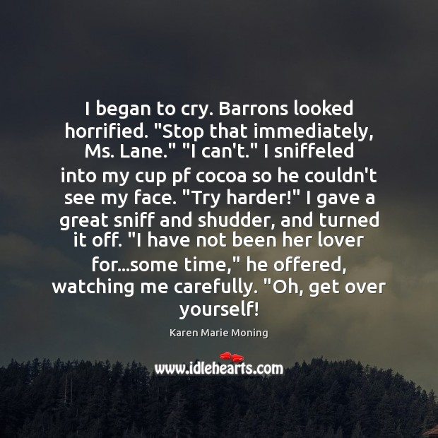 """I began to cry. Barrons looked horrified. """"Stop that immediately, Ms. Lane."""" """" Image"""