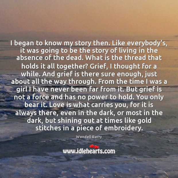 I began to know my story then. Like everybody's, it was going Image