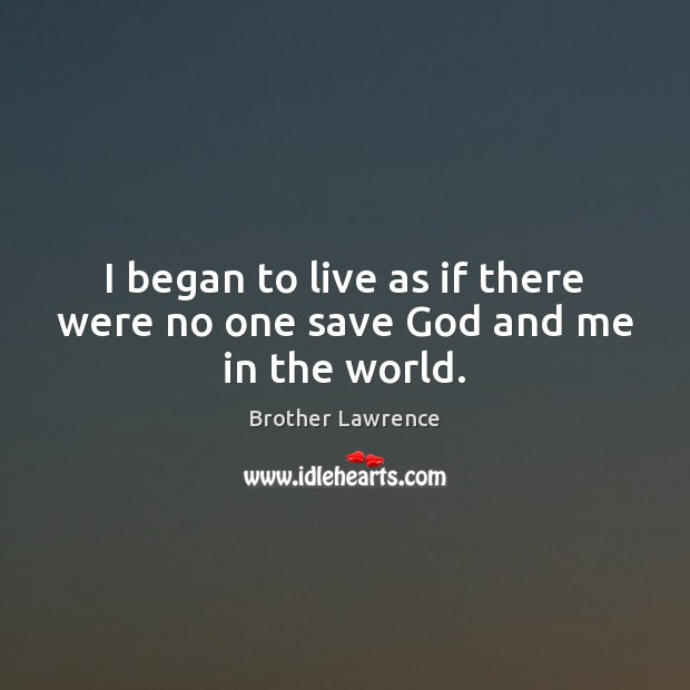Image, I began to live as if there were no one save God and me in the world.