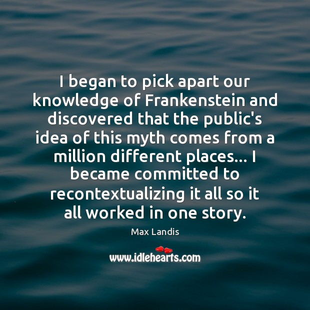 I began to pick apart our knowledge of Frankenstein and discovered that Image