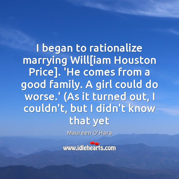 Image, I began to rationalize marrying Will[iam Houston Price]. 'He comes from
