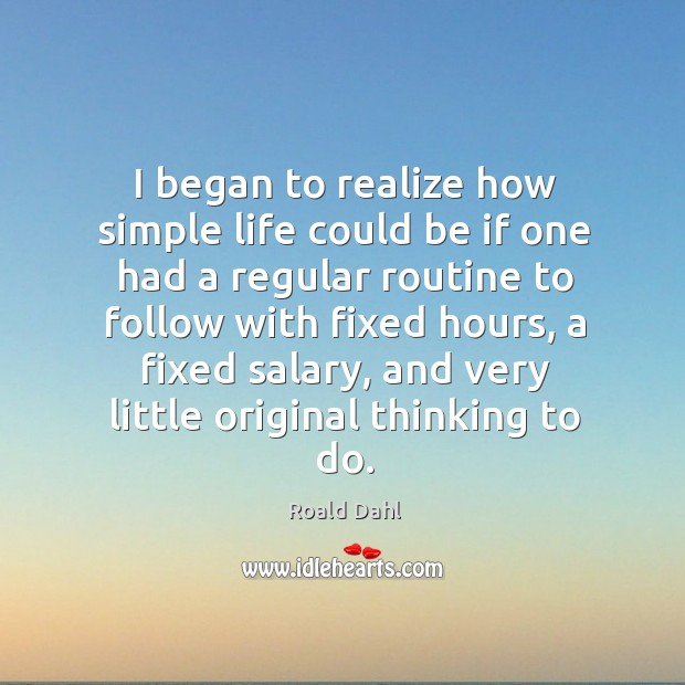 I began to realize how simple life could be if one had a regular routine to follow with Image
