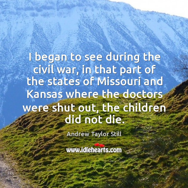 Image, I began to see during the civil war, in that part of the states of missouri and kansas.