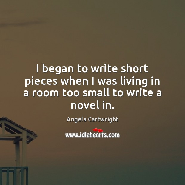 Image, I began to write short pieces when I was living in a room too small to write a novel in.