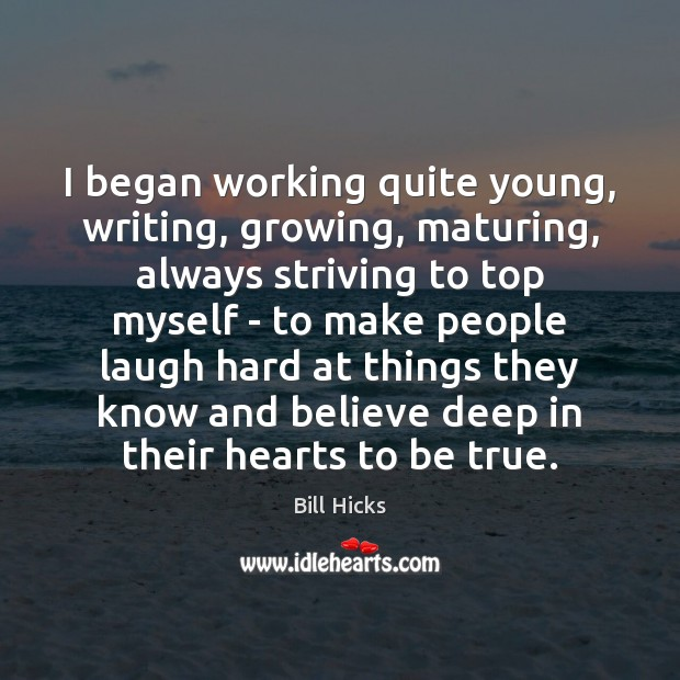 I began working quite young, writing, growing, maturing, always striving to top Image