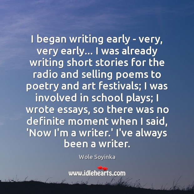 I began writing early – very, very early… I was already writing Image