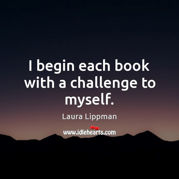 I begin each book with a challenge to myself. Image