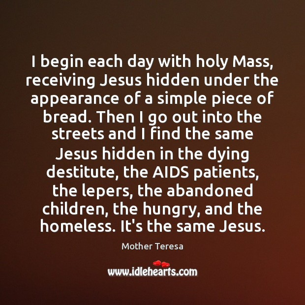 Image, I begin each day with holy Mass, receiving Jesus hidden under the