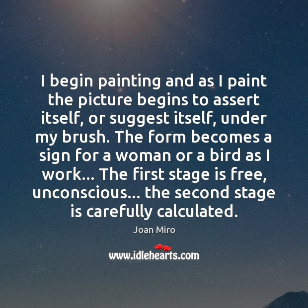 I begin painting and as I paint the picture begins to assert Joan Miro Picture Quote