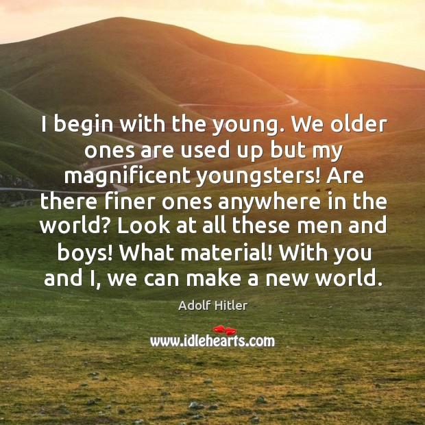 Image, I begin with the young. We older ones are used up but