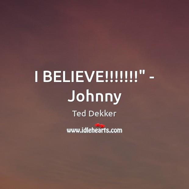 "I BELIEVE!!!!!!!"" – Johnny Image"