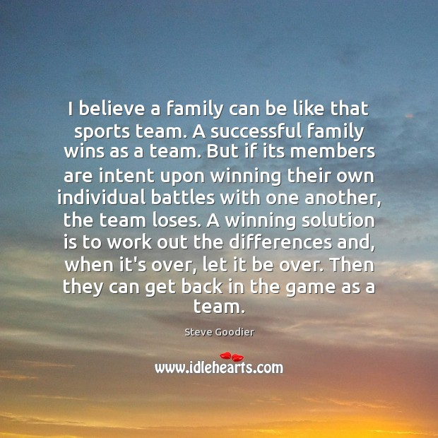 I believe a family can be like that sports team. A successful Solution Quotes Image