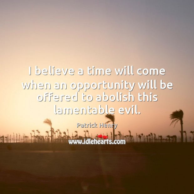 Image, I believe a time will come when an opportunity will be offered