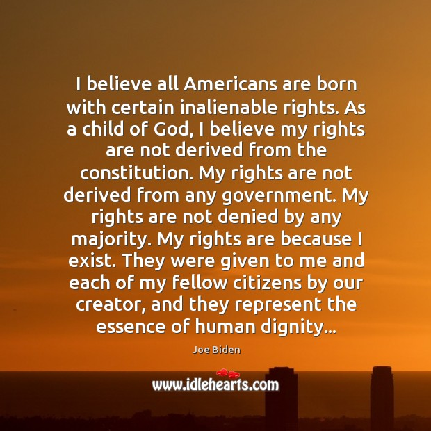 I believe all Americans are born with certain inalienable rights. As a Image