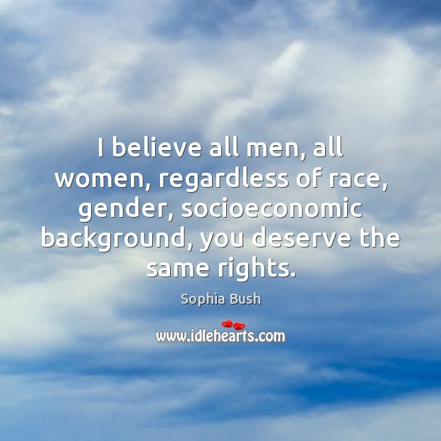 Image, I believe all men, all women, regardless of race, gender, socioeconomic background,