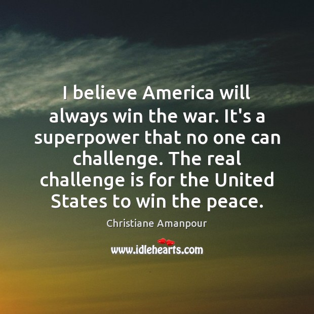 Image, I believe America will always win the war. It's a superpower that
