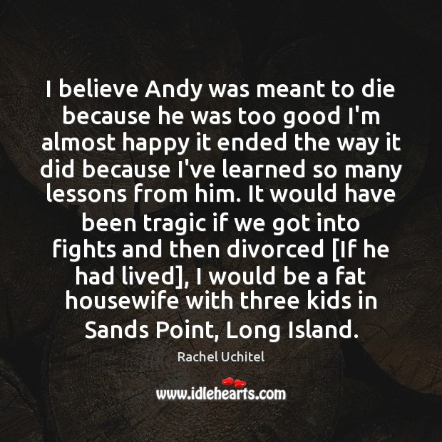 I believe Andy was meant to die because he was too good Rachel Uchitel Picture Quote