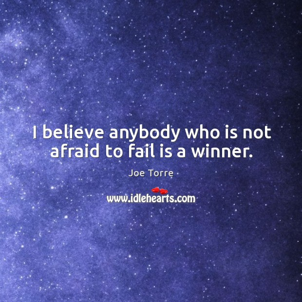 Image, I believe anybody who is not afraid to fail is a winner.