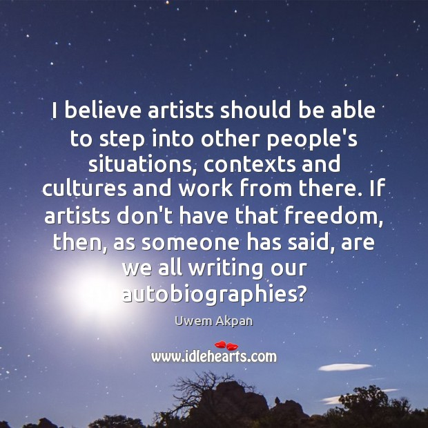 Image, I believe artists should be able to step into other people's situations,