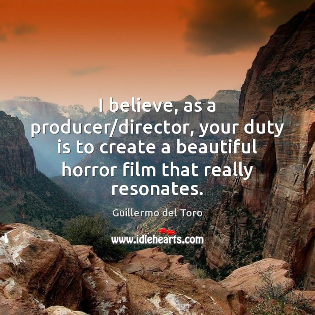 I believe, as a producer/director, your duty is to create a Image
