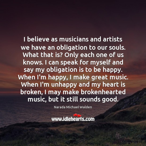 I believe as musicians and artists we have an obligation to our Narada Michael Walden Picture Quote