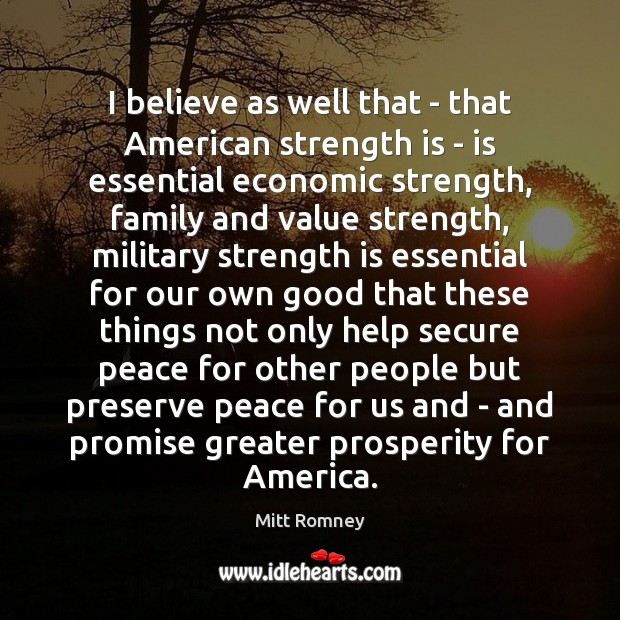 Image, I believe as well that – that American strength is – is