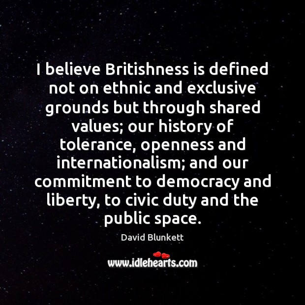I believe Britishness is defined not on ethnic and exclusive grounds but Image
