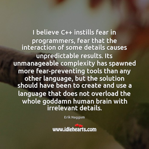 I believe C++ instills fear in programmers, fear that the interaction of Image