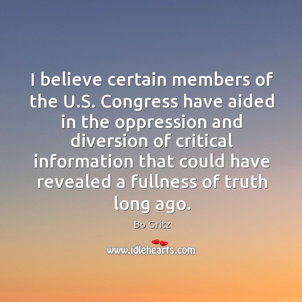 I believe certain members of the u.s. Congress have aided in the oppression and diversion of Bo Gritz Picture Quote