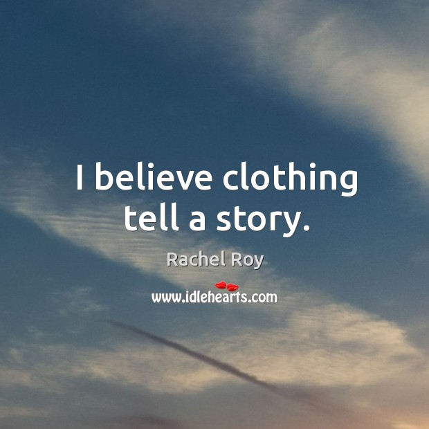 I believe clothing tell a story. Rachel Roy Picture Quote