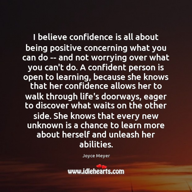 Image, I believe confidence is all about being positive concerning what you can