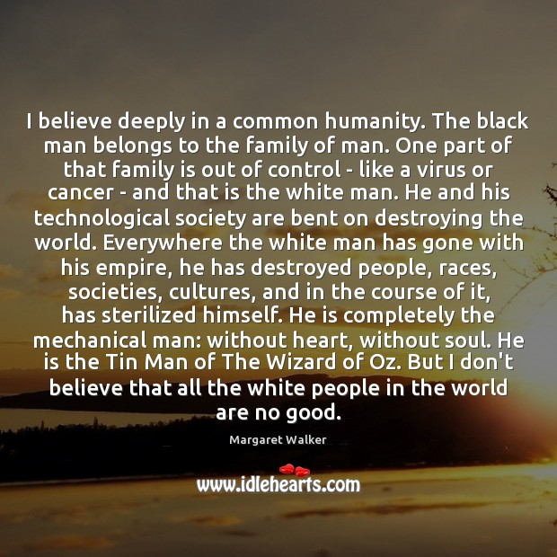 I believe deeply in a common humanity. The black man belongs to Image