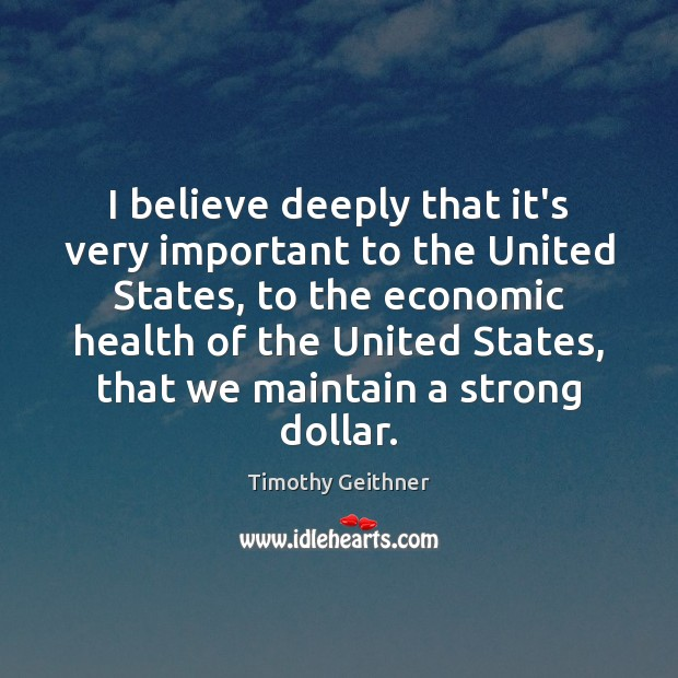 I believe deeply that it's very important to the United States, to Timothy Geithner Picture Quote