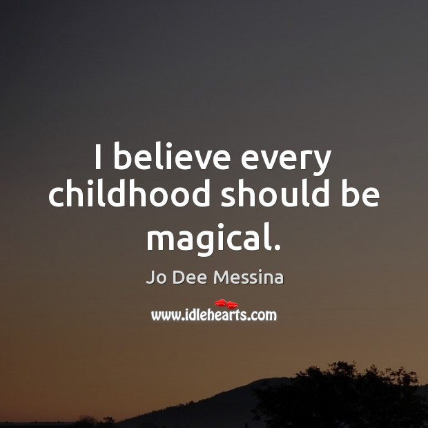I believe every childhood should be magical. Image