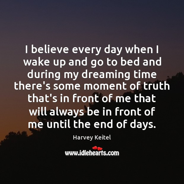 I believe every day when I wake up and go to bed Image