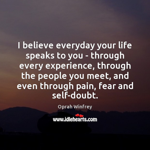I believe everyday your life speaks to you – through every experience, Image
