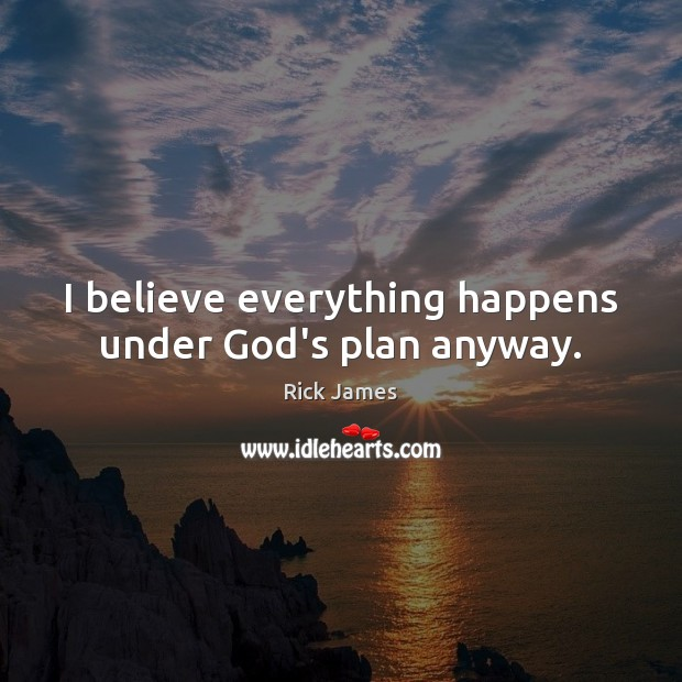I believe everything happens under God's plan anyway. Image