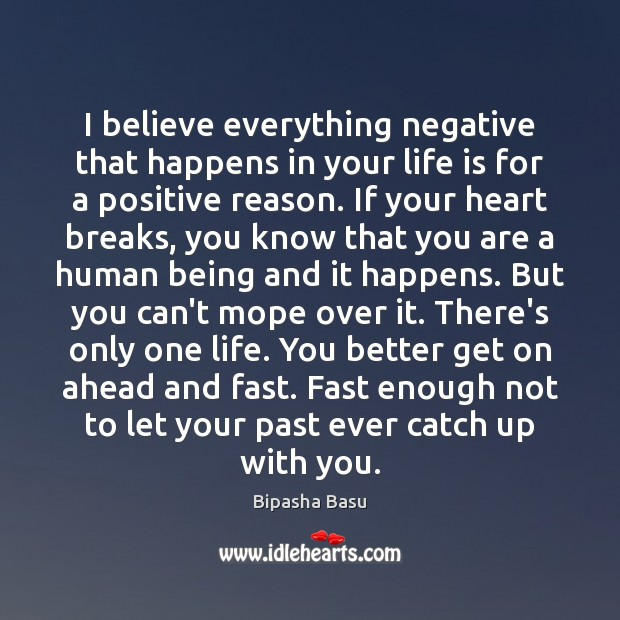 I believe everything negative that happens in your life is for a Bipasha Basu Picture Quote