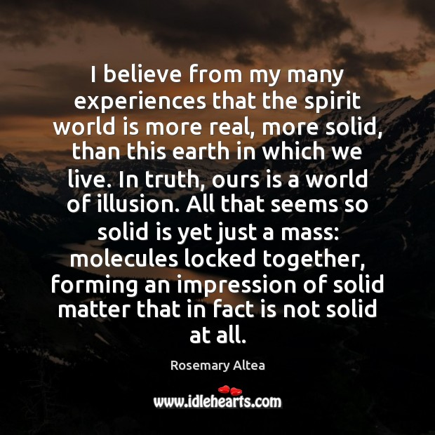 I believe from my many experiences that the spirit world is more Image