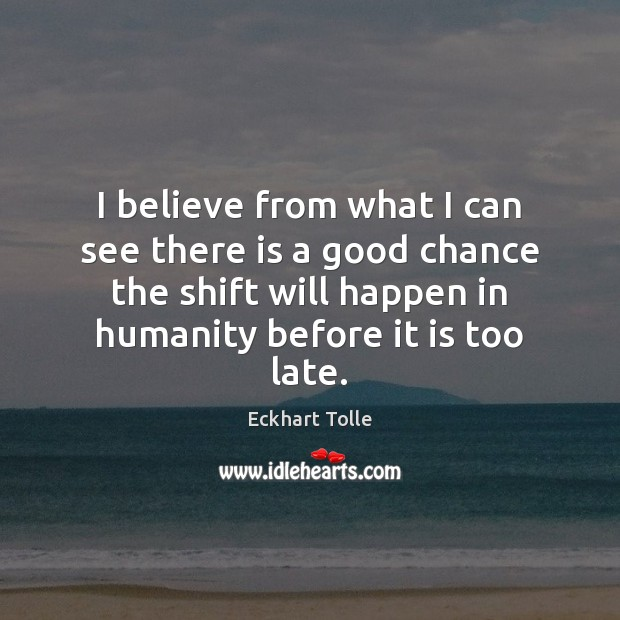 I believe from what I can see there is a good chance Eckhart Tolle Picture Quote
