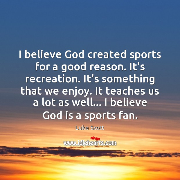 I believe God created sports for a good reason. It's recreation. It's Sports Quotes Image