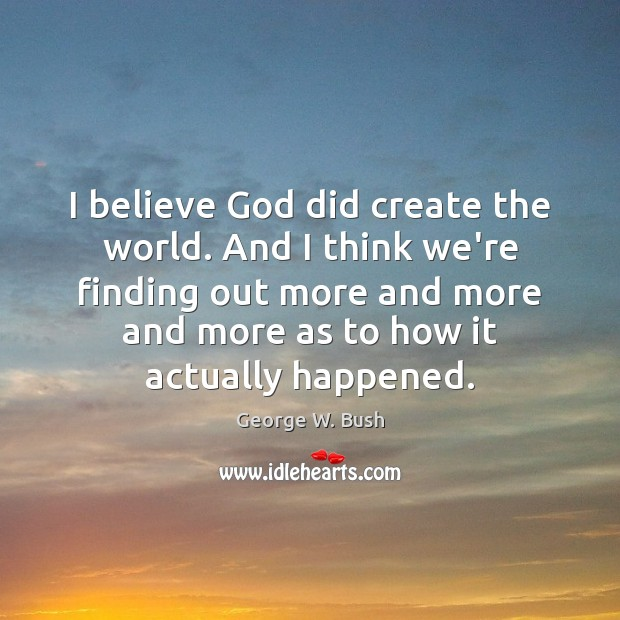I believe God did create the world. And I think we're finding Image