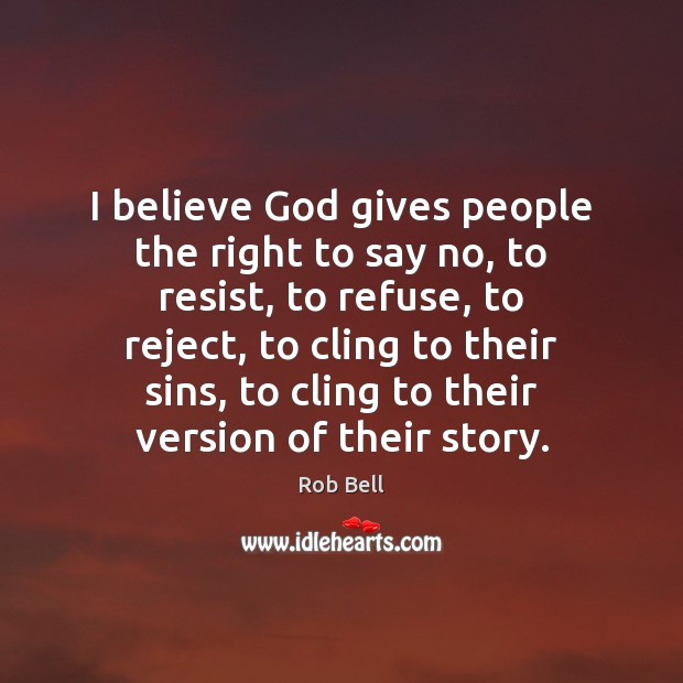 I believe God gives people the right to say no, to resist, Rob Bell Picture Quote