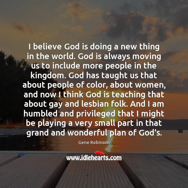 I believe God is doing a new thing in the world. God Gene Robinson Picture Quote