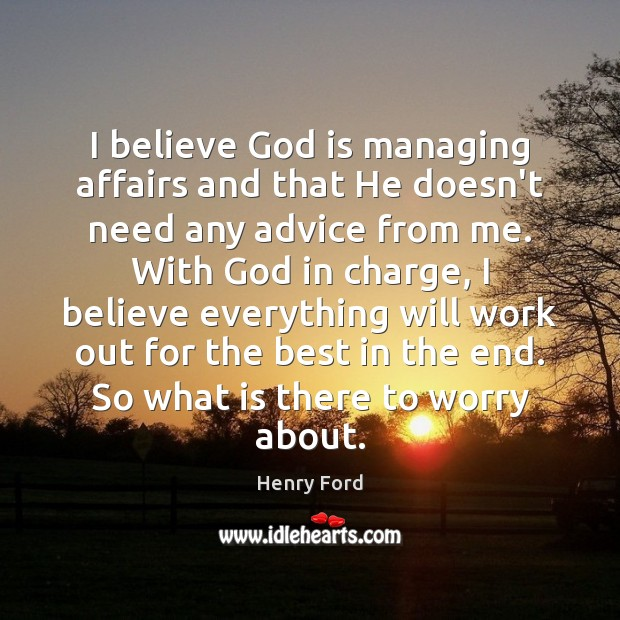 Image, I believe God is managing affairs and that He doesn't need any