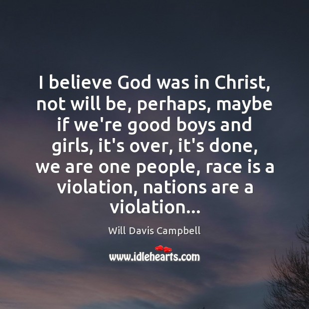 I believe God was in Christ, not will be, perhaps, maybe if Image