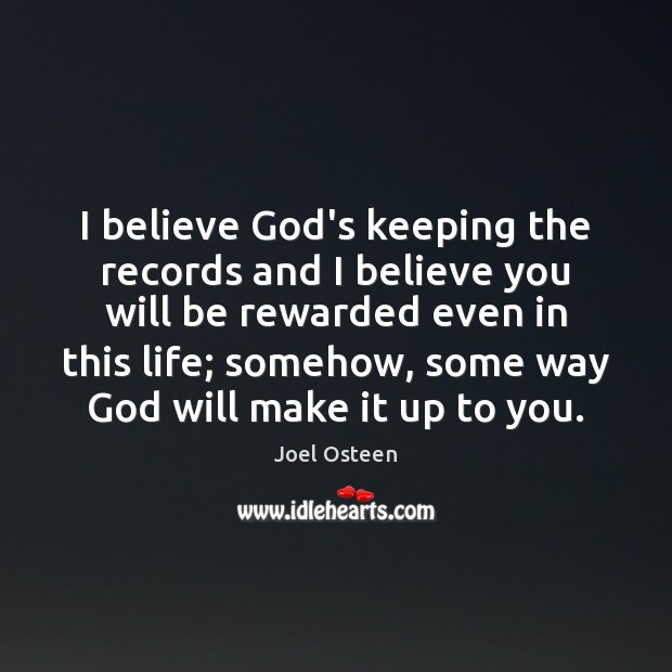 Image, I believe God's keeping the records and I believe you will be