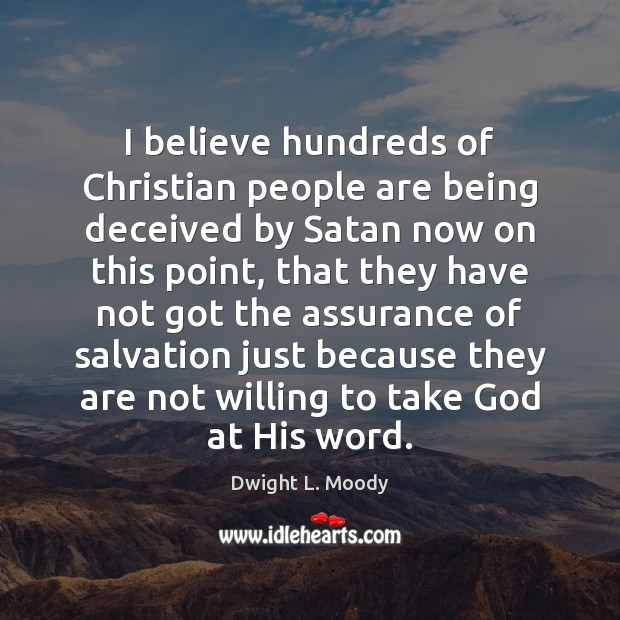 I believe hundreds of Christian people are being deceived by Satan now Dwight L. Moody Picture Quote